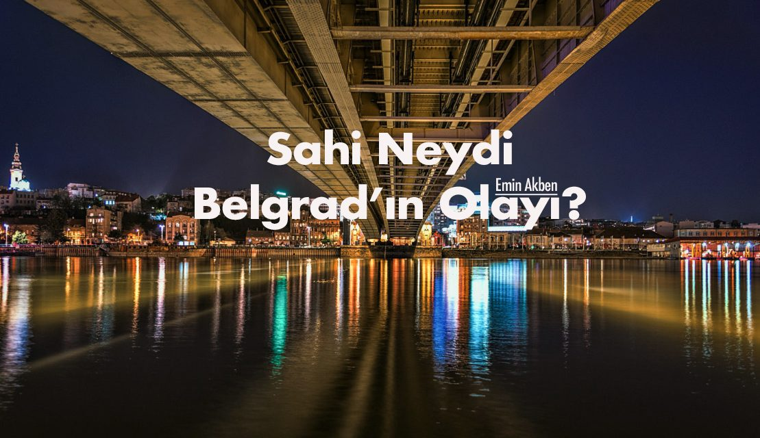 Sahi Neydi Belgrad'ın Olayı?