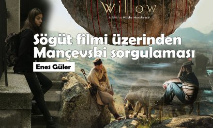 Söğüt Filmi Üzerinden Manchevski Sorgulaması