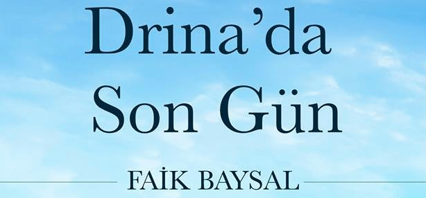 DRİNA'DA SON GÜN